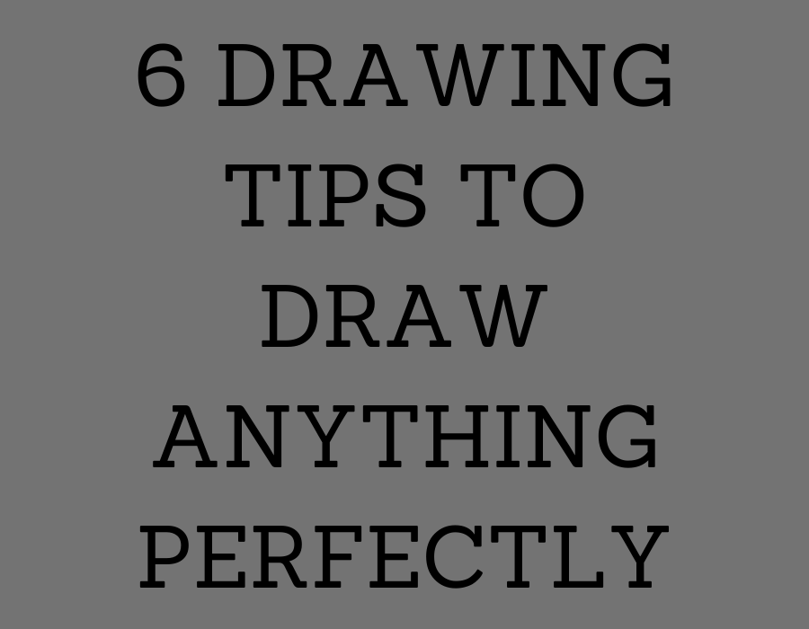 6 drawing tips to draw anything perfectly