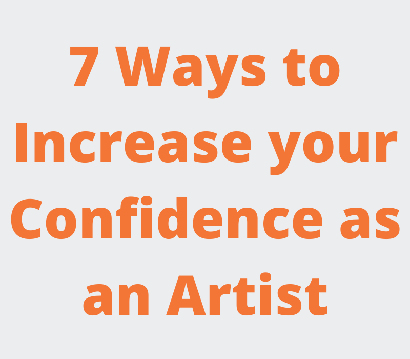 Ways to Increase your Confidence as an Artist