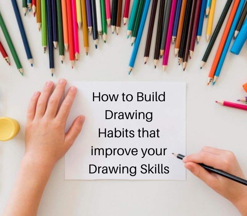 How to Build drawing Habits to improve your drawing skills