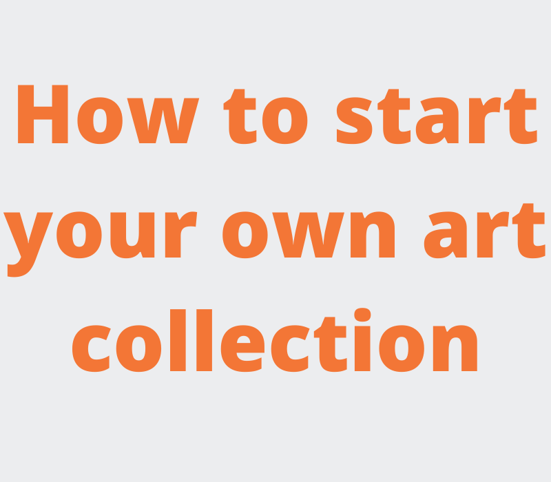 How to start your own art collection