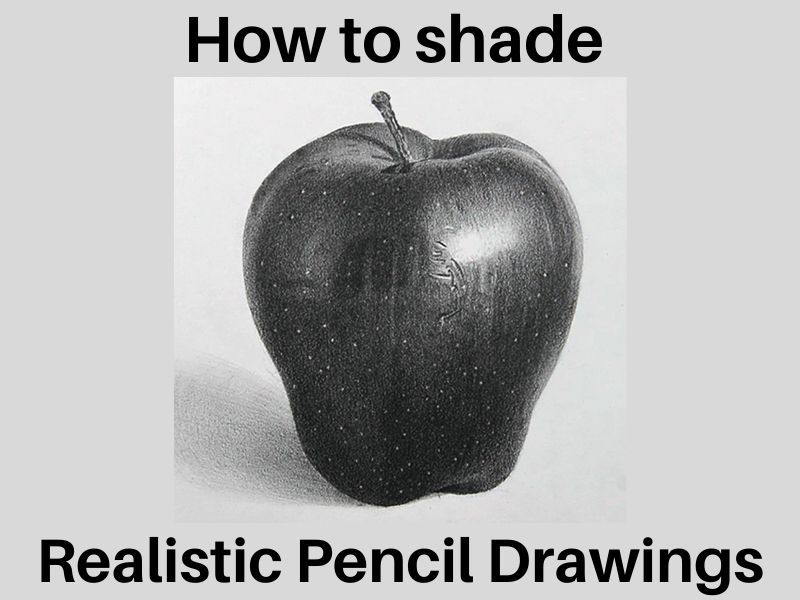 How to shade realistic pencil drawings