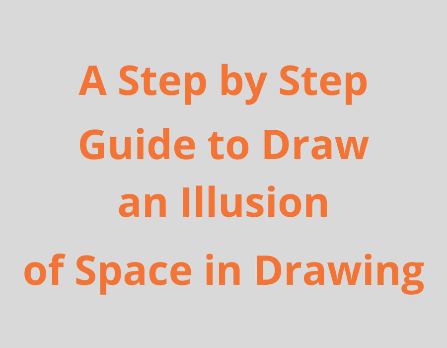 A Step by Step Guide to Draw an Illusion of Space in Drawing
